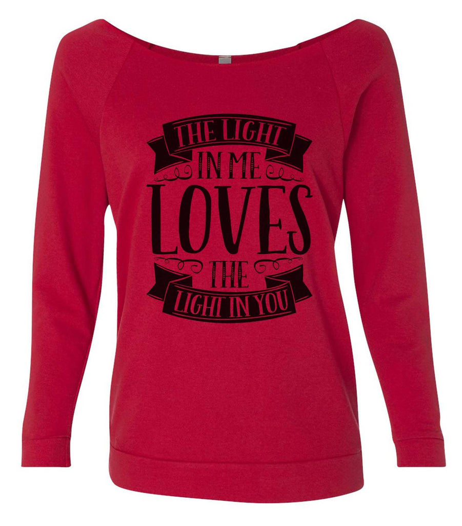 The Light In Me Loves The Light In You 3/4 Sleeve Raw Edge French Terry Cut - Dolman Style Very Trendy Funny Shirt Small / Red