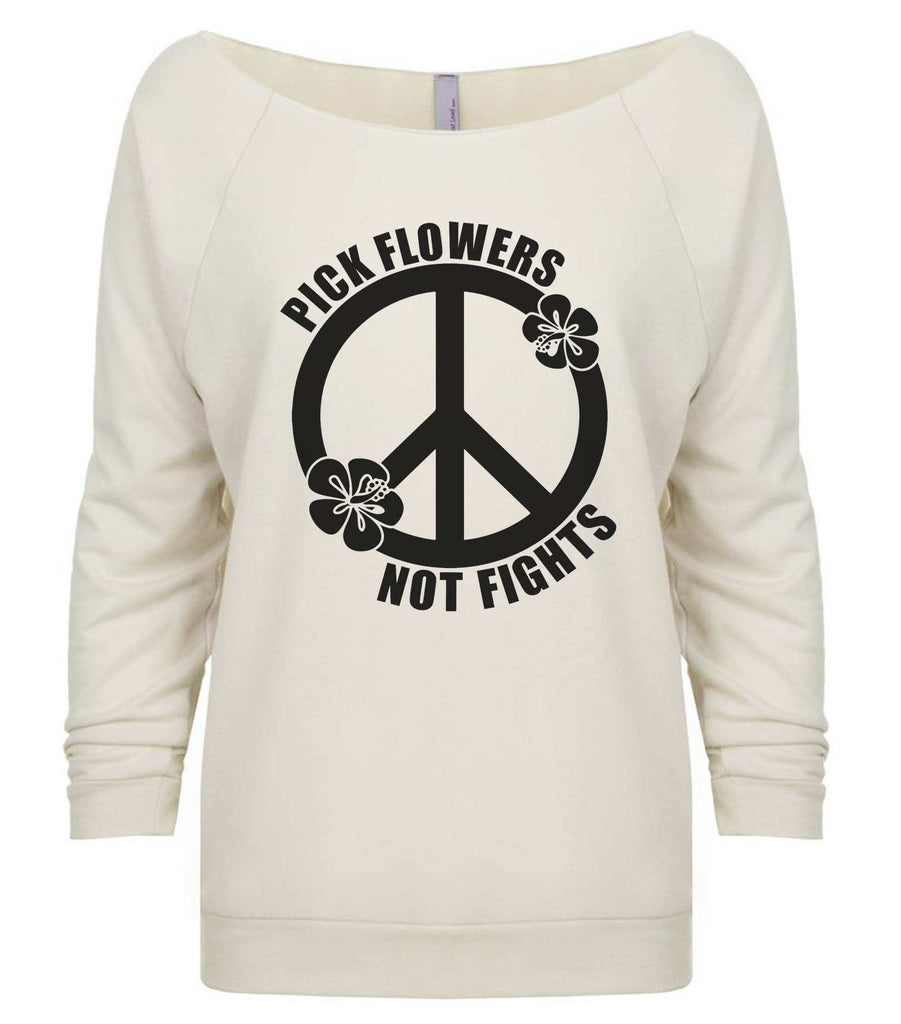 Pick Flowers Not Fights 3/4 Sleeve Raw Edge French Terry Cut - Dolman Style Very Trendy Funny Shirt Small / Beige