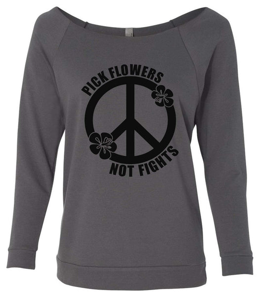 Pick Flowers Not Fights 3/4 Sleeve Raw Edge French Terry Cut - Dolman Style Very Trendy Funny Shirt Small / Charcoal Dark Gray