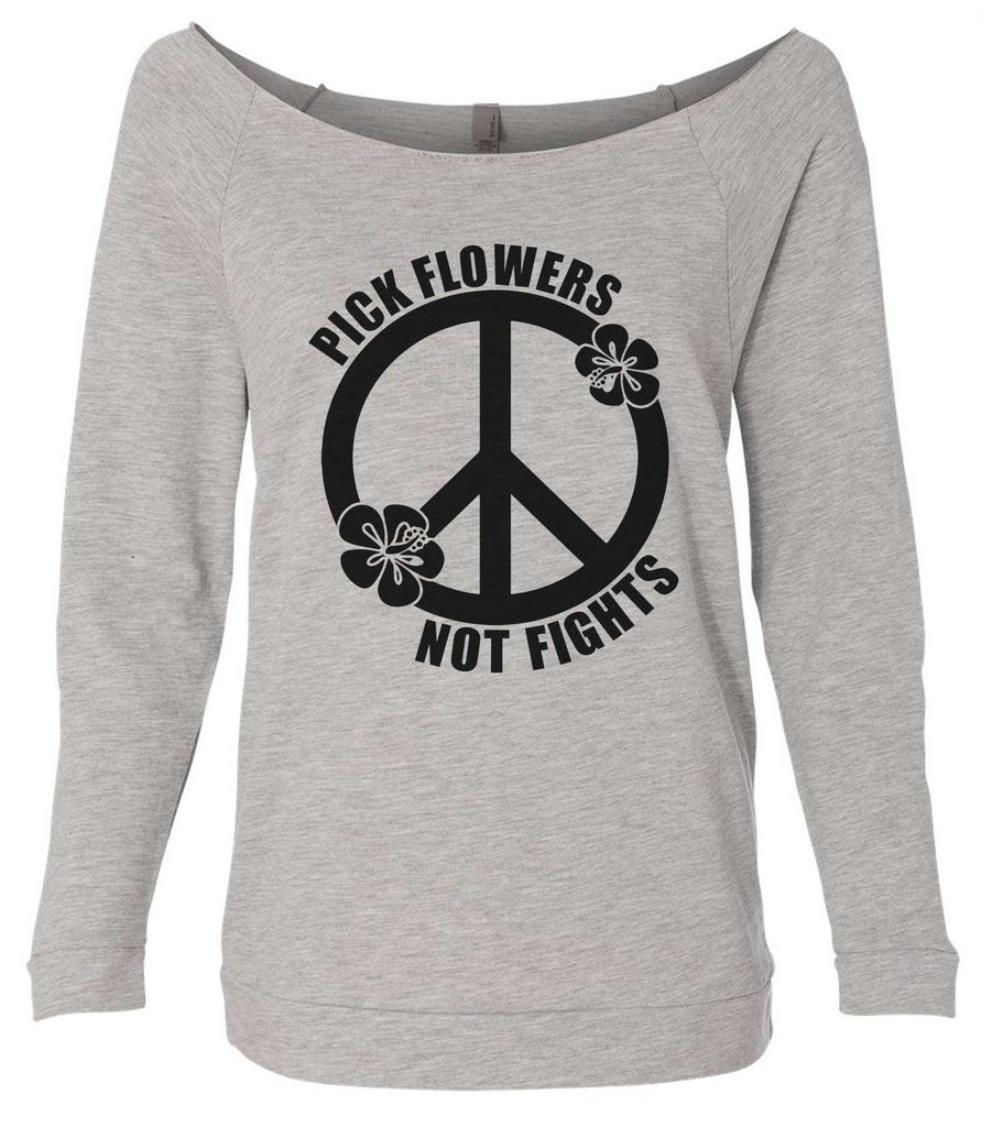 Pick Flowers Not Fights 3/4 Sleeve Raw Edge French Terry Cut - Dolman Style Very Trendy Funny Shirt Small / Grey