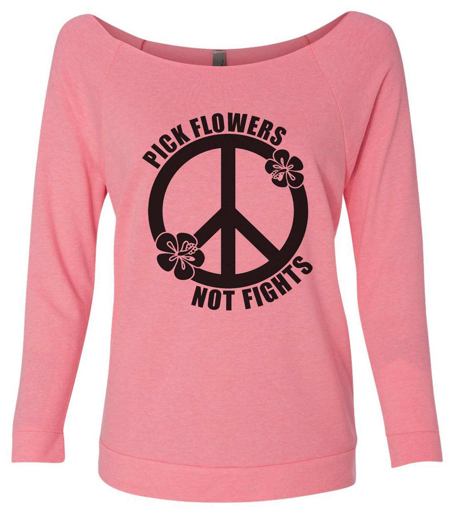 Pick Flowers Not Fights 3/4 Sleeve Raw Edge French Terry Cut - Dolman Style Very Trendy Funny Shirt Small / Pink