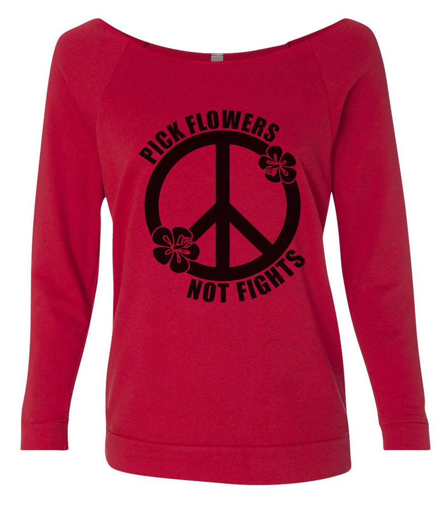 Pick Flowers Not Fights 3/4 Sleeve Raw Edge French Terry Cut - Dolman Style Very Trendy Funny Shirt Small / Red