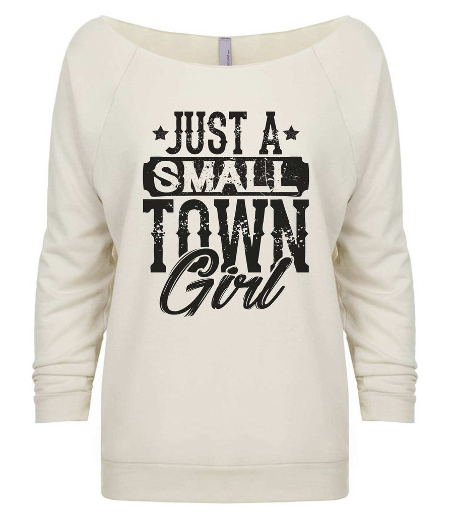 Just A Small Town Girl 3/4 Sleeve Raw Edge French Terry Cut - Dolman Style Very Trendy Funny Shirt Small / Beige