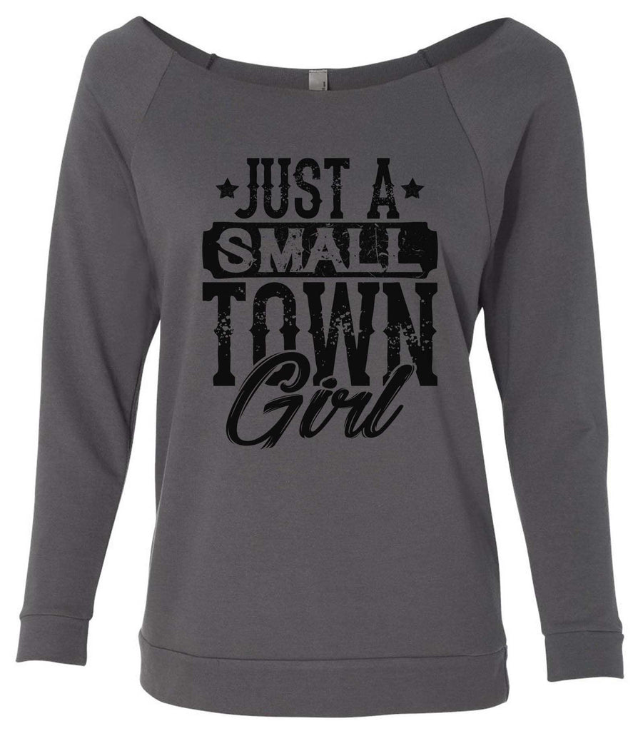 Just A Small Town Girl 3/4 Sleeve Raw Edge French Terry Cut - Dolman Style Very Trendy Funny Shirt Small / Charcoal Dark Gray