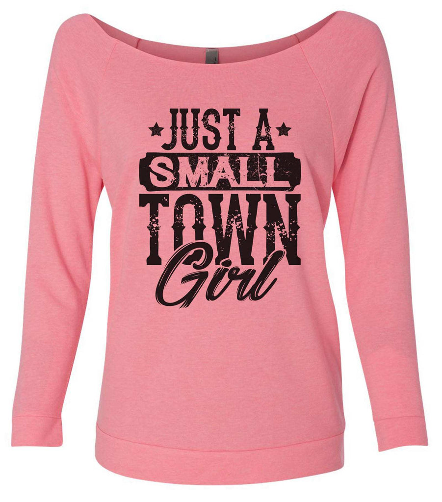 Just A Small Town Girl 3/4 Sleeve Raw Edge French Terry Cut - Dolman Style Very Trendy Funny Shirt Small / Pink