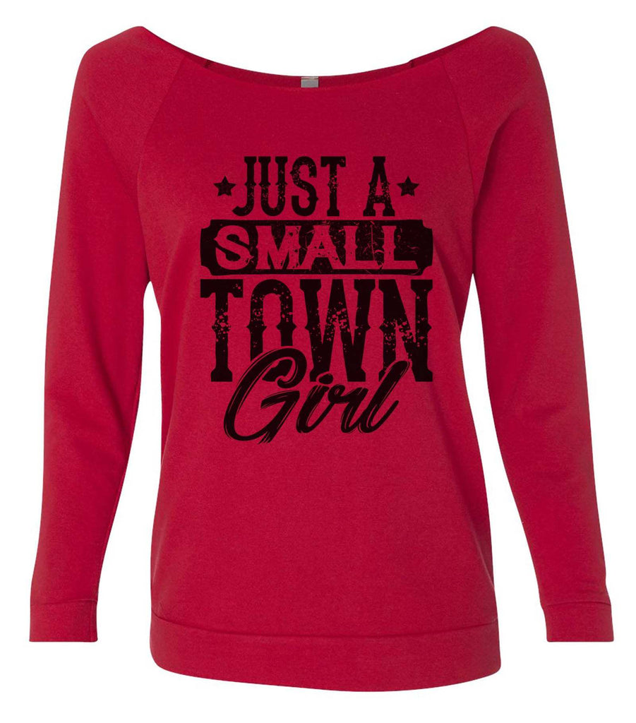 Just A Small Town Girl 3/4 Sleeve Raw Edge French Terry Cut - Dolman Style Very Trendy Funny Shirt Small / Red