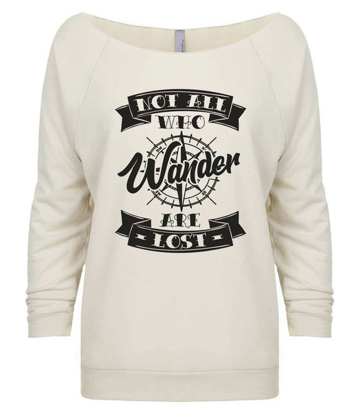 Not All Who Wander Are Lost 3/4 Sleeve Raw Edge French Terry Cut - Dolman Style Very Trendy Funny Shirt Small / Beige