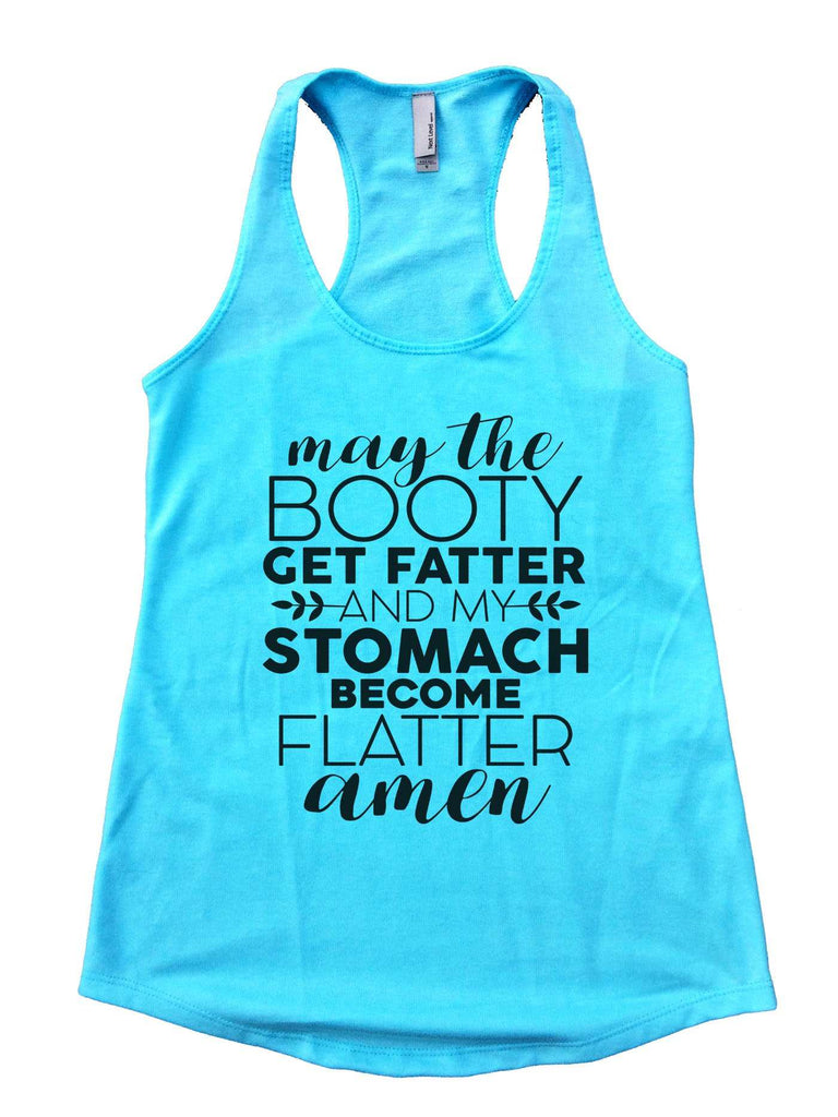 May The Booty Get Fatter And The Stomach Get Flatter Amen Womens Workout Tank Top Funny Shirt Small / Cancun Blue