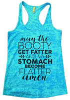 May The Booty Get Fatter And The Stomach Get Flatter Amen Womens Burnout Tank Top By Funny Threadz Funny Shirt Small / Tahiti Blue