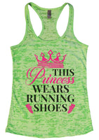 This Princess Wears Running Shoes Womens Burnout Tank Top By Funny Threadz Funny Shirt Small / Neon Green