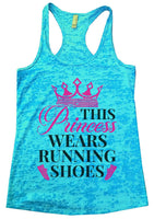 This Princess Wears Running Shoes Womens Burnout Tank Top By Funny Threadz Funny Shirt Small / Tahiti Blue