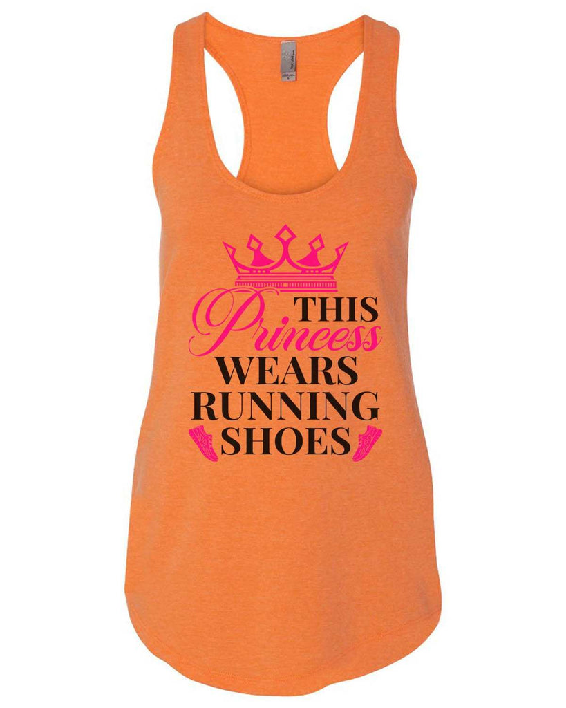 This Princess Wears Running Shoes Womens Workout Tank Top Funny Shirt Small / Neon Orange
