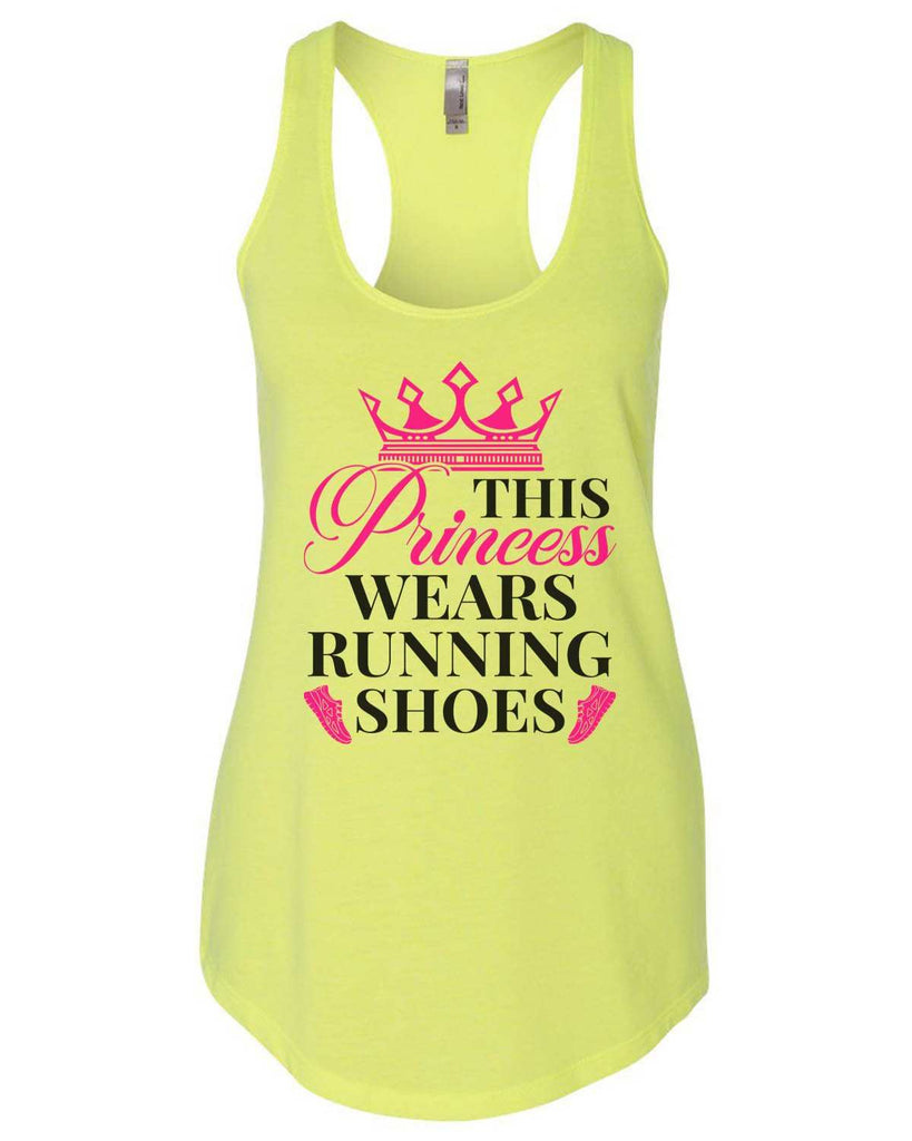 This Princess Wears Running Shoes Womens Workout Tank Top Funny Shirt Small / Neon Yellow
