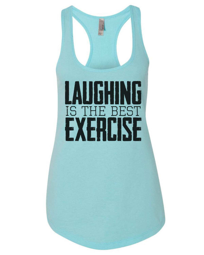 Laughing Is The Best Exercise Womens Workout Tank Top Funny Shirt Small / Cancun Blue