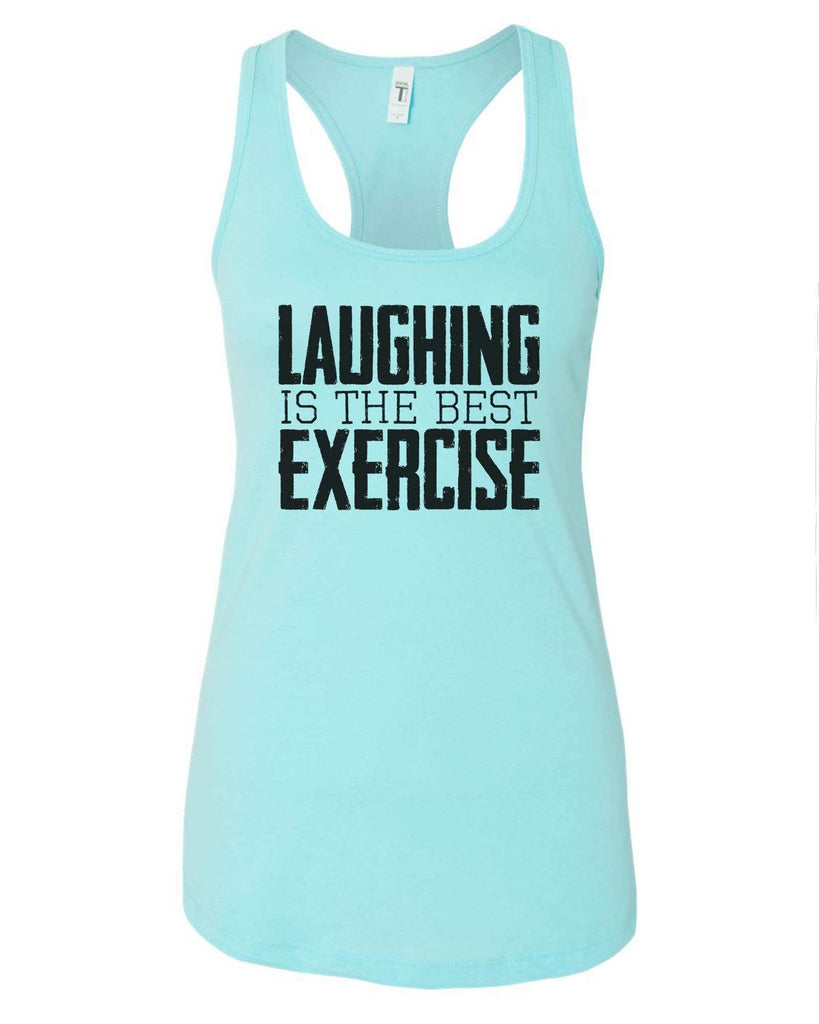 Womens Laughing Is The Best Exercise Grapahic Design Fitted Tank Top Funny Shirt Small / Cancun