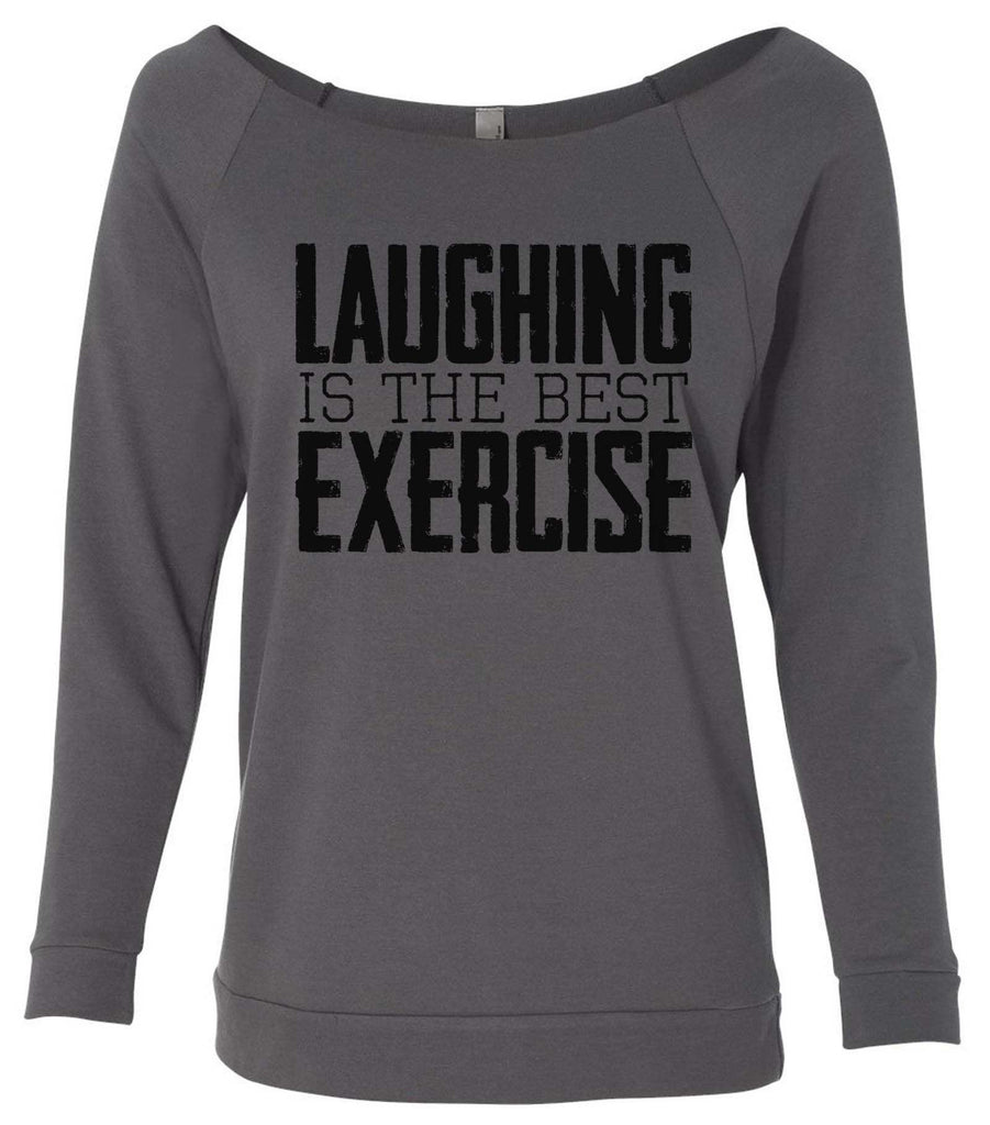 Laughing Is The Best Exercise 3/4 Sleeve Raw Edge French Terry Cut - Dolman Style Very Trendy Funny Shirt Small / Charcoal Dark Gray