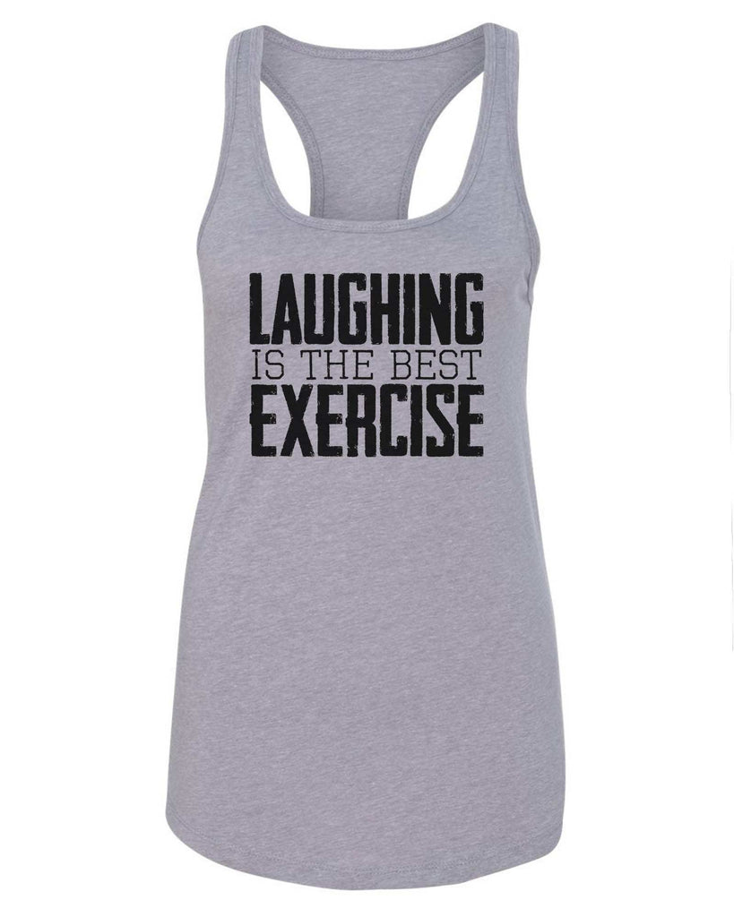 Womens Laughing Is The Best Exercise Grapahic Design Fitted Tank Top Funny Shirt Small / Grey