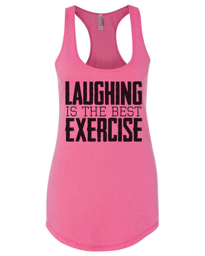 Laughing Is The Best Exercise Womens Workout Tank Top Funny Shirt Small / Hot Pink