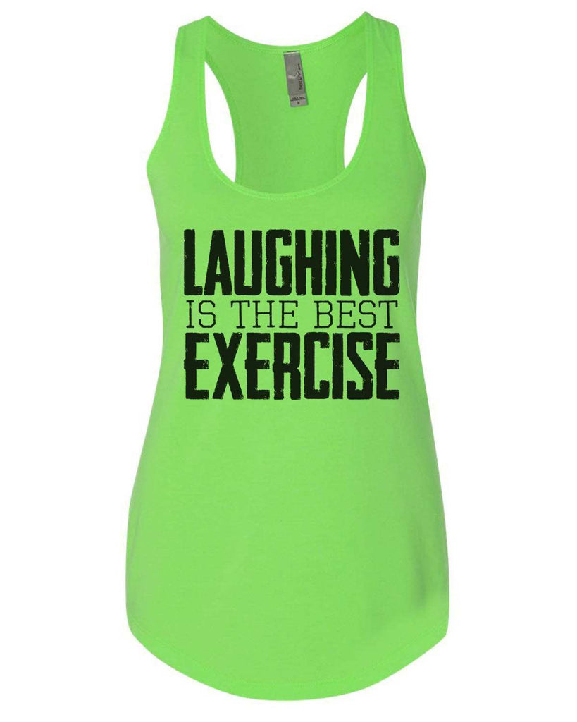 Laughing Is The Best Exercise Womens Workout Tank Top Funny Shirt Small / Neon Green