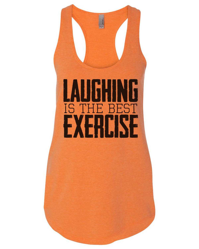 Laughing Is The Best Exercise Womens Workout Tank Top Funny Shirt Small / Neon Orange