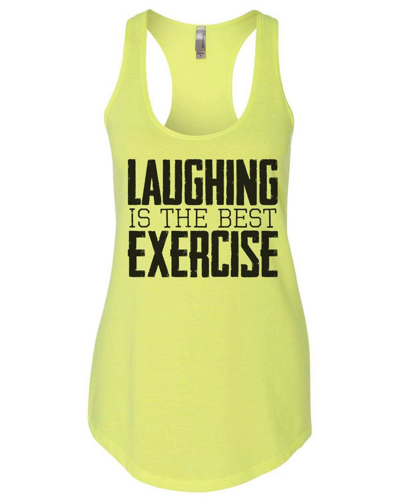 Laughing Is The Best Exercise Womens Workout Tank Top Funny Shirt Small / Neon Yellow