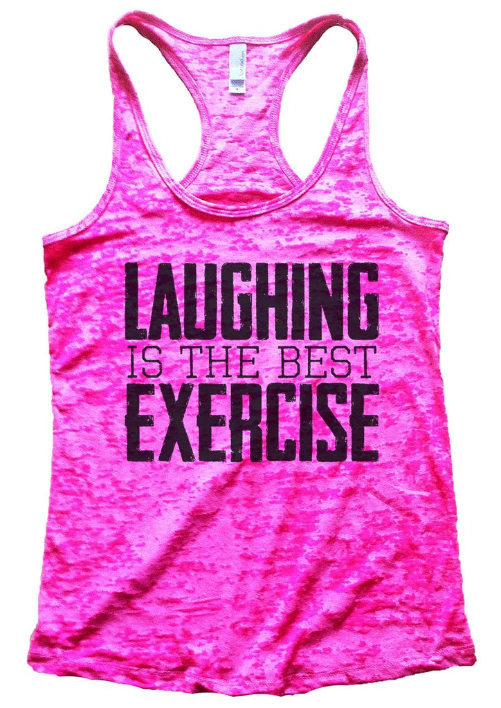 Laughing Is The Best Exercise Womens Burnout Tank Top By Funny Threadz Funny Shirt Small / Shocking Pink