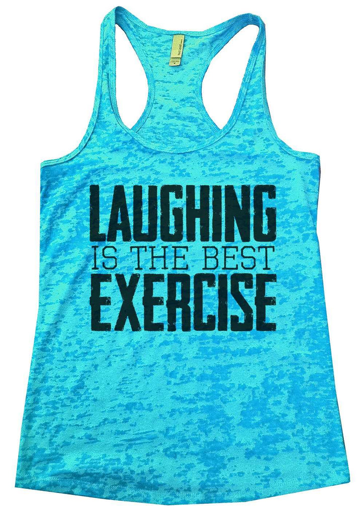 Laughing Is The Best Exercise Womens Burnout Tank Top By Funny Threadz Funny Shirt Small / Tahiti Blue