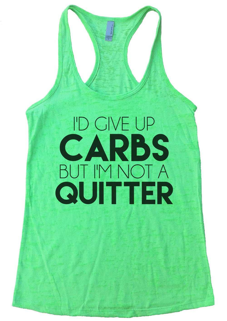 I'D Give Up Carbs But I'M Not A Quitter Womens Burnout Tank Top By Funny Threadz Funny Shirt Small / Neon Green
