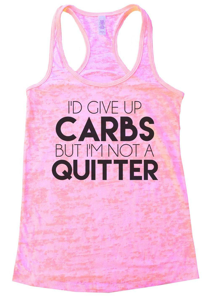 I'D Give Up Carbs But I'M Not A Quitter Womens Burnout Tank Top By Funny Threadz Funny Shirt Small / Light Pink