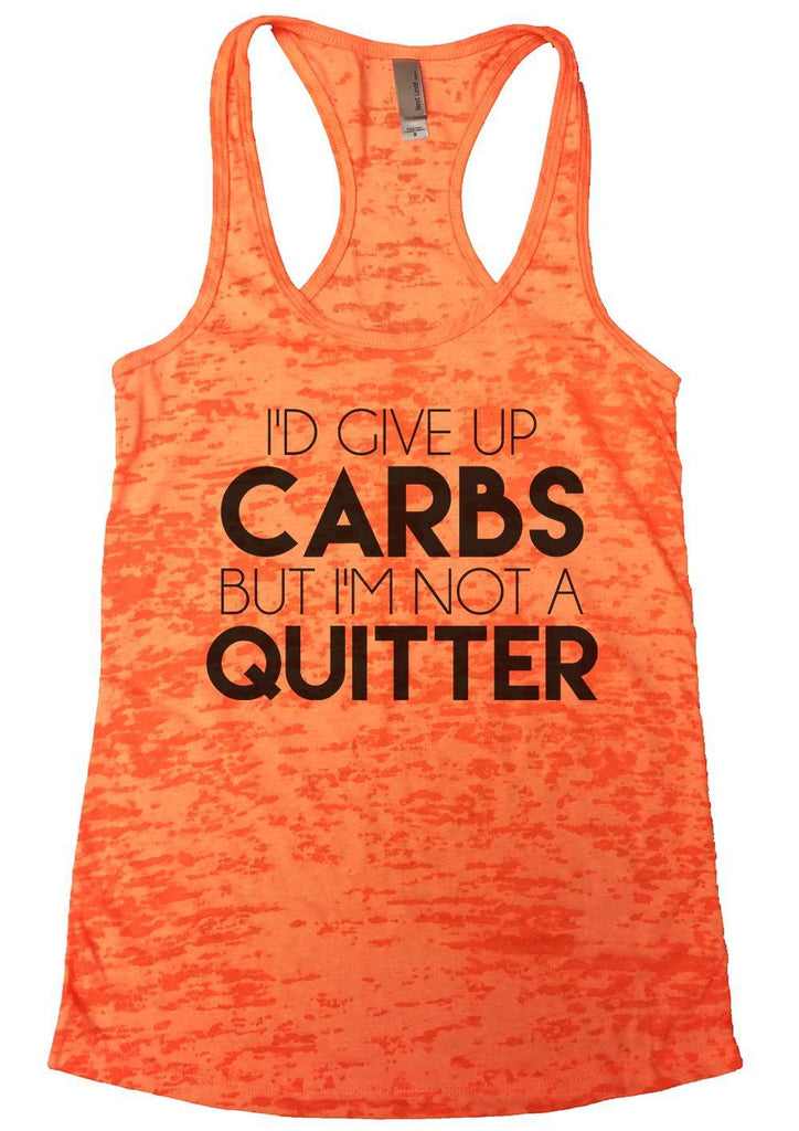 I'D Give Up Carbs But I'M Not A Quitter Womens Burnout Tank Top By Funny Threadz Funny Shirt Small / Neon Orange