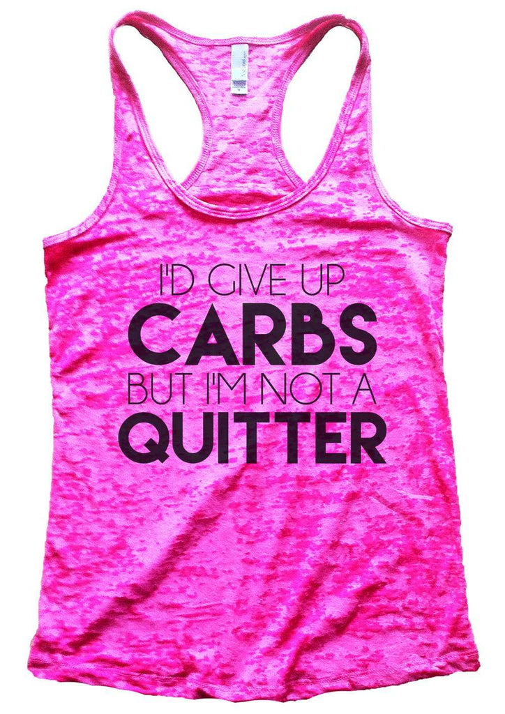 I'D Give Up Carbs But I'M Not A Quitter Womens Burnout Tank Top By Funny Threadz