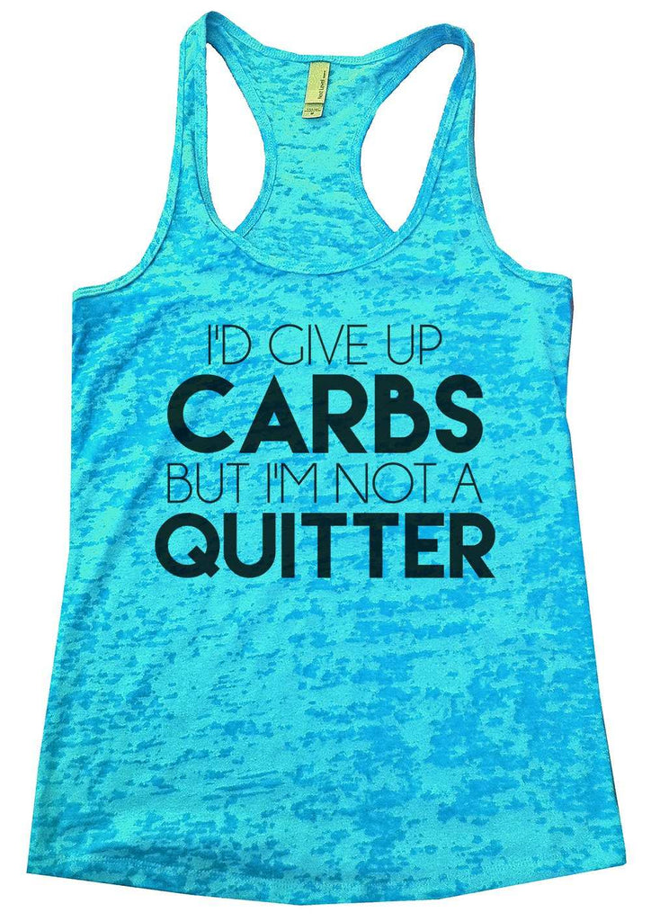I'D Give Up Carbs But I'M Not A Quitter Womens Burnout Tank Top By Funny Threadz Funny Shirt Small / Tahiti Blue