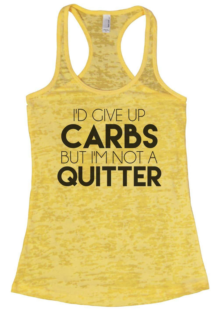 I'D Give Up Carbs But I'M Not A Quitter Womens Burnout Tank Top By Funny Threadz Funny Shirt Small / Yellow