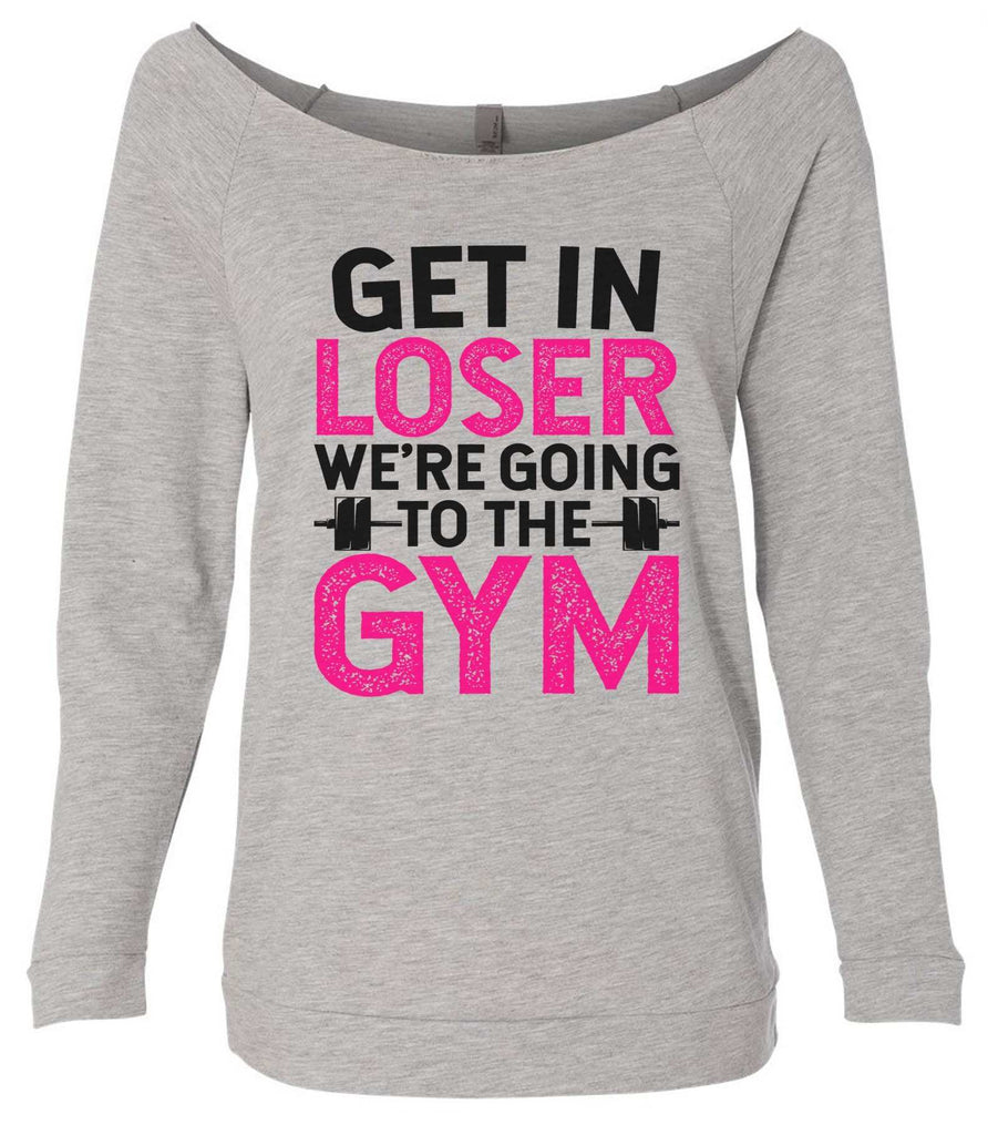 Get In Loser We'Re Going To The Gym 3/4 Sleeve Raw Edge French Terry Cut - Dolman Style Very Trendy Funny Shirt Small / Grey