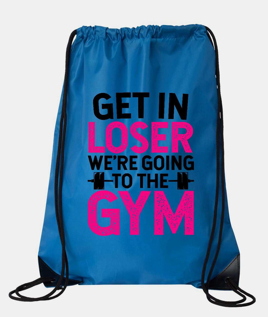 "Drawstring Gym Bag  ""Get In Loser We're Going To The Gym""  Funny Workout Squatting Gift Funny Shirt Blue Nylon Bag 14"" x 18"""