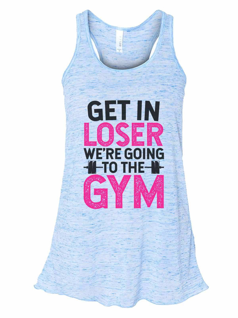 Get In Loser We'Re Going To The Gym - Bella Canvas Womens Tank Top - Gathered Back & Super Soft Funny Shirt Small / Blue Marble