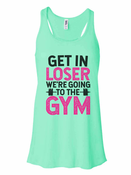 Get In Loser We'Re Going To The Gym - Bella Canvas Womens Tank Top - Gathered Back & Super Soft Funny Shirt Small / Mint