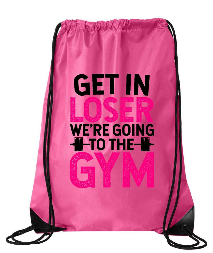 "Drawstring Gym Bag  ""Get In Loser We're Going To The Gym""  Funny Workout Squatting Gift Funny Shirt Pink Nylon Bag 14"" x 18"""