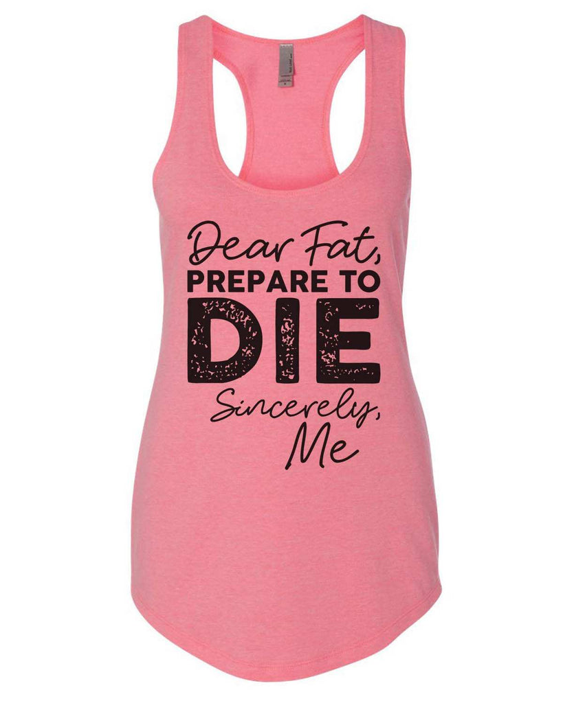 Dear Fat Prepare To Die Sincerely Me Womens Workout Tank Top Funny Shirt Small / Heather Pink