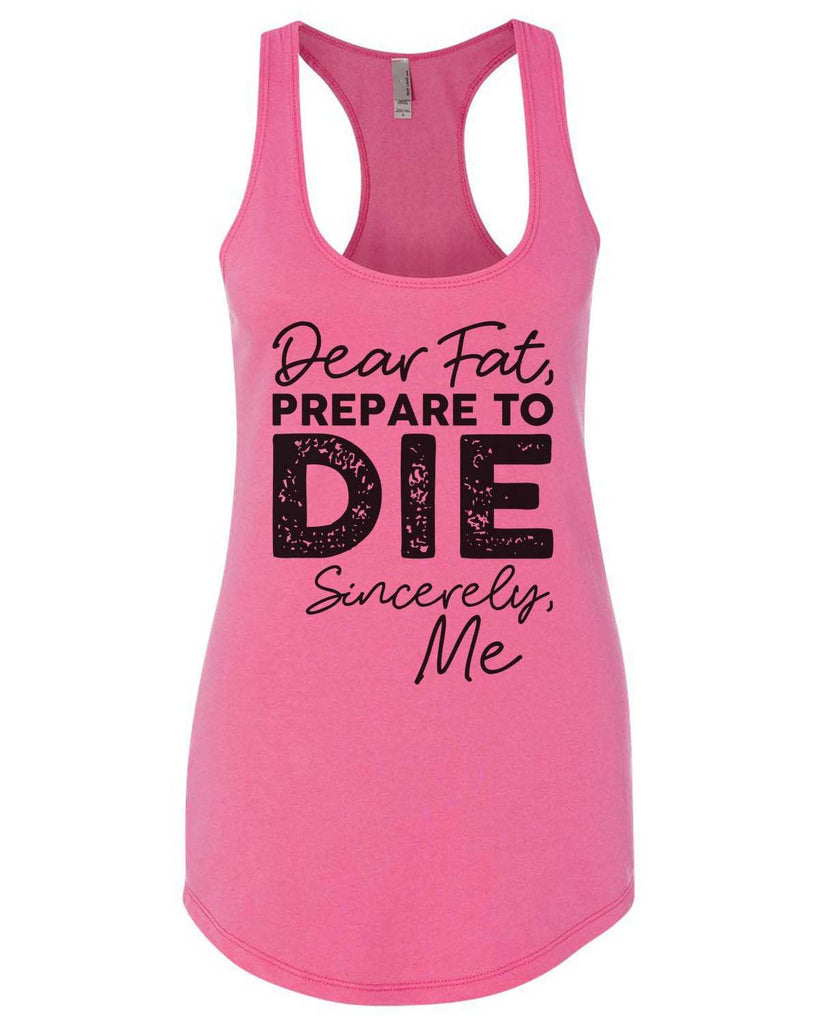 Dear Fat Prepare To Die Sincerely Me Womens Workout Tank Top Funny Shirt Small / Hot Pink