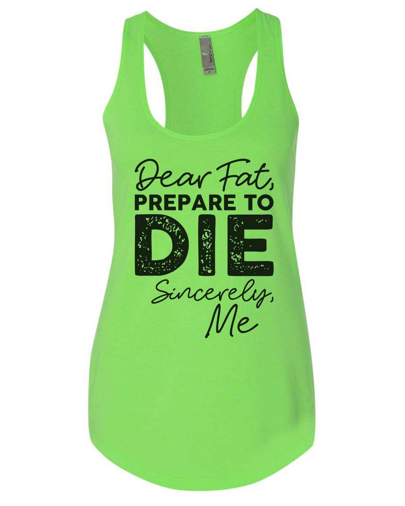 Dear Fat Prepare To Die Sincerely Me Womens Workout Tank Top Funny Shirt Small / Neon Green