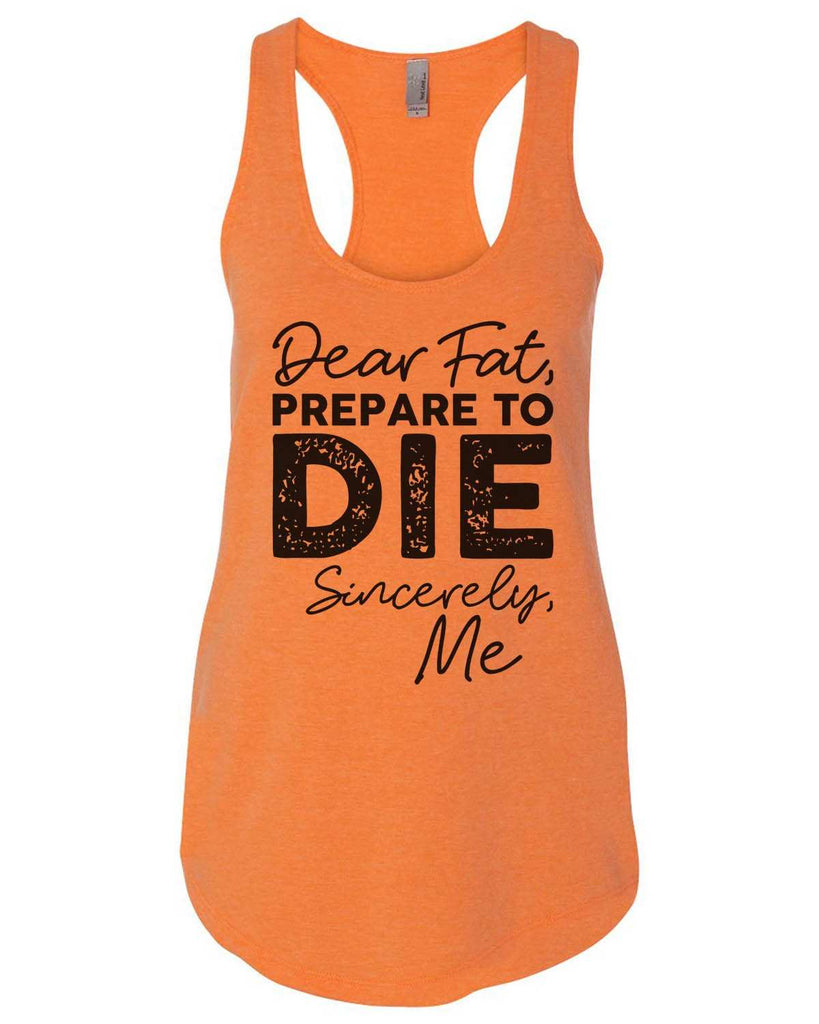 Dear Fat Prepare To Die Sincerely Me Womens Workout Tank Top Funny Shirt Small / Neon Orange