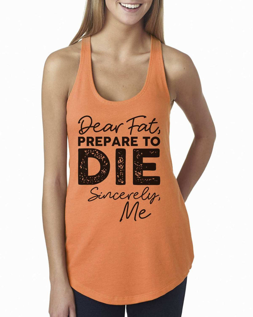 Dear Fat Prepare To Die Sincerely Me Womens Workout Tank Top Funny Shirt