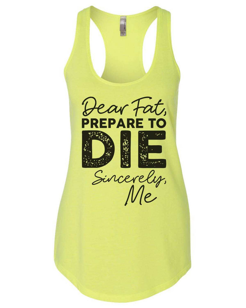 Dear Fat Prepare To Die Sincerely Me Womens Workout Tank Top Funny Shirt Small / Neon Yellow