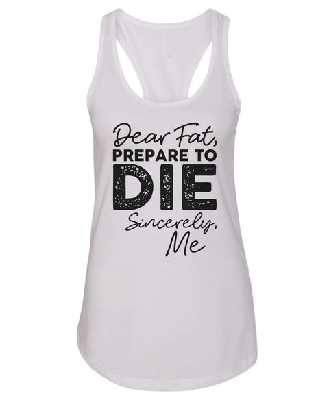 Womens Dear Fat Prepare To Die Sincerely Me Grapahic Design Fitted Tank Top Funny Shirt Small / White