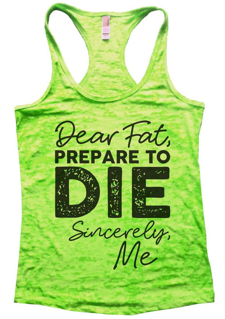 Dear Fat Prepare To Die Sincerely Me Womens Burnout Tank Top By Funny Threadz Funny Shirt Small / Neon Green