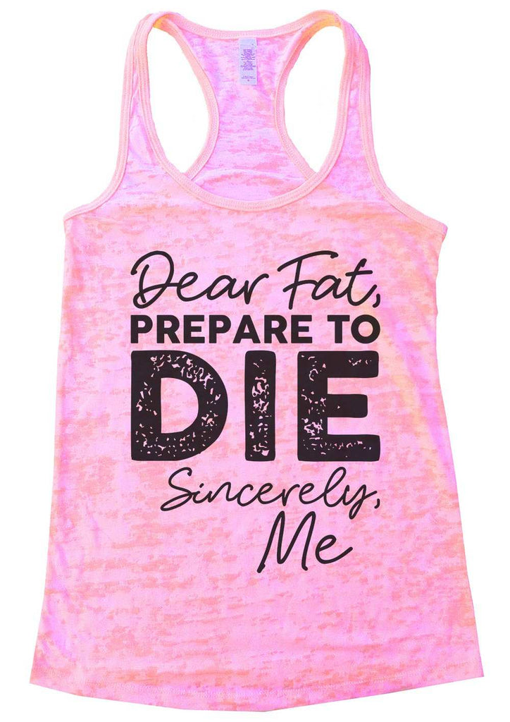 Dear Fat Prepare To Die Sincerely Me Womens Burnout Tank Top By Funny Threadz Funny Shirt Small / Light Pink