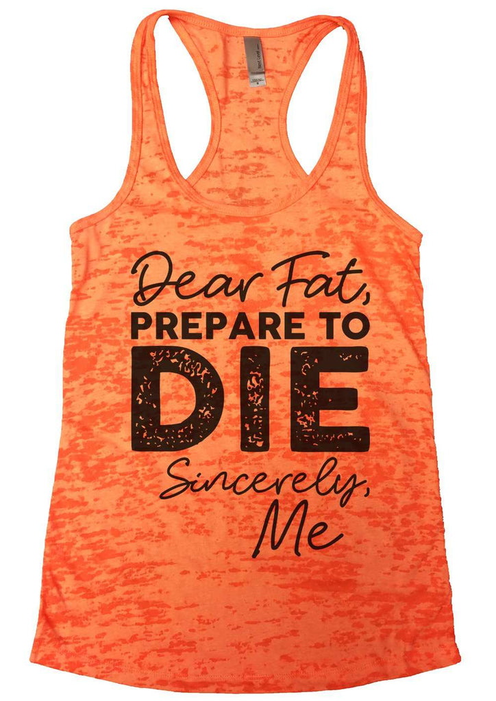 Dear Fat Prepare To Die Sincerely Me Womens Burnout Tank Top By Funny Threadz Funny Shirt Small / Neon Orange