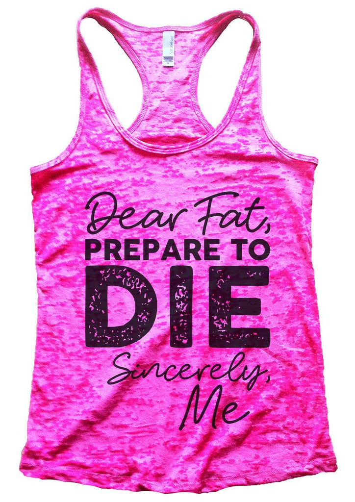 Dear Fat Prepare To Die Sincerely Me Womens Burnout Tank Top By Funny Threadz Funny Shirt Small / Shocking Pink