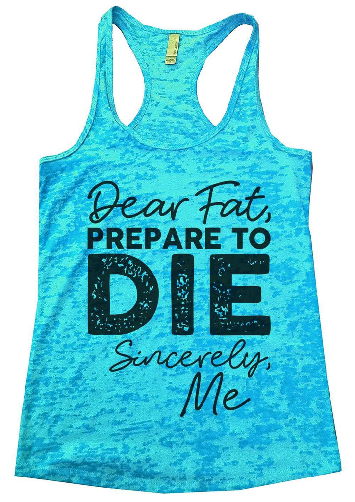 Dear Fat Prepare To Die Sincerely Me Womens Burnout Tank Top By Funny Threadz Funny Shirt Small / Tahiti Blue